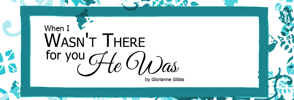 When I wasn't there for you he was glorianne gibbs