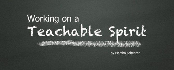 working on a teachable spirit