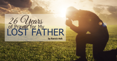 26 years of prayer for my lost father