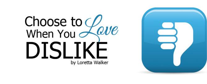 choose to love when you dislike
