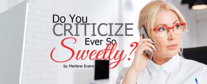 do you criticize ever so sweetly