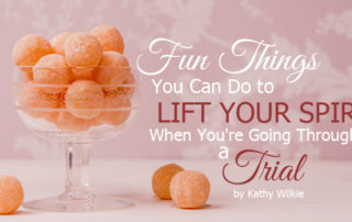 fun things you can do to lift your spirit when you're going through a trial