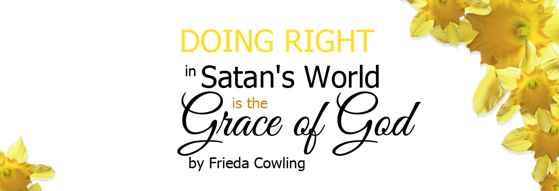 doing right in satan's world is the grace of God