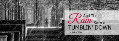 and the rain came a tumblin' down