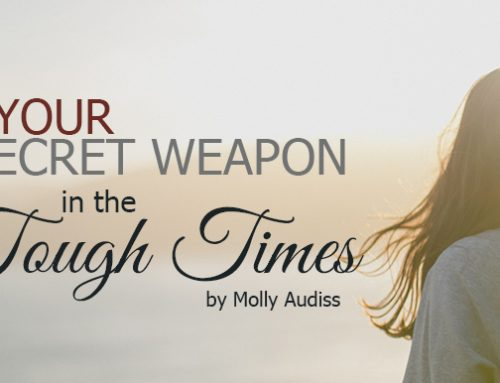 Your Secret Weapon in the Tough Times